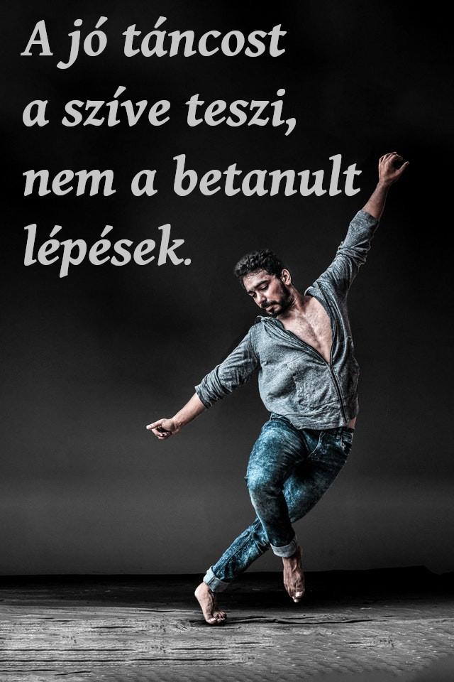 táncos idézet - A jó táncost a szíve teszi, nem a betanult lépések.